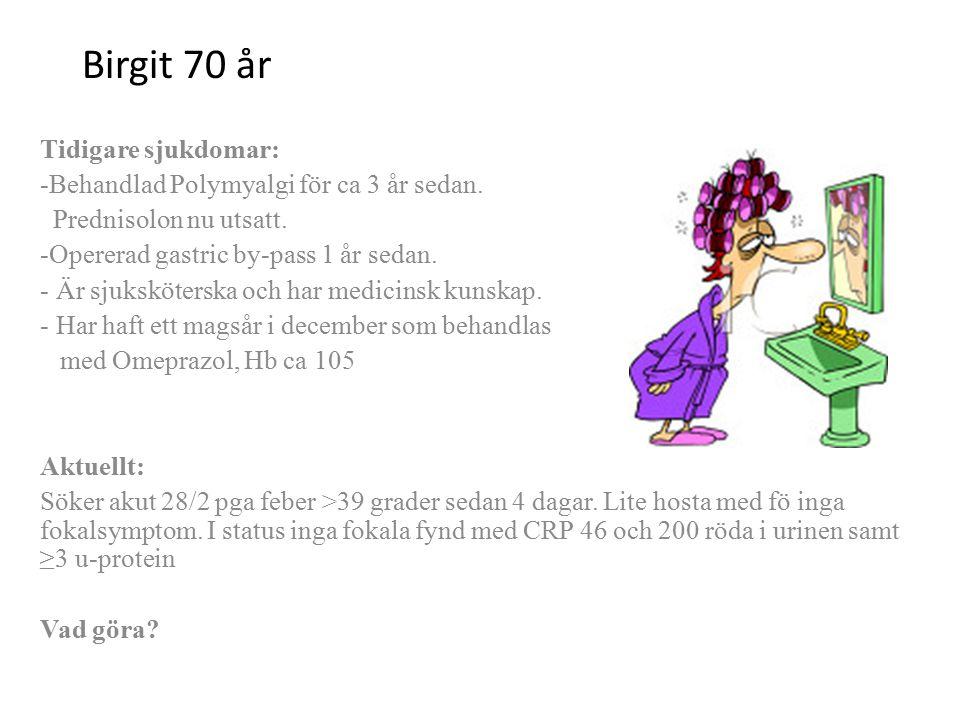 Birgit 70 år Tidigare sjukdomar: -Behandlad Polymyalgi för ca 3 år sedan. Prednisolon nu utsatt. -Opererad gastric by-pass 1 år sedan. - Är sjuksköter