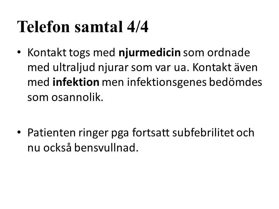 Telefon samtal 4/4 Kontakt togs med njurmedicin som ordnade med ultraljud njurar som var ua. Kontakt även med infektion men infektionsgenes bedömdes s