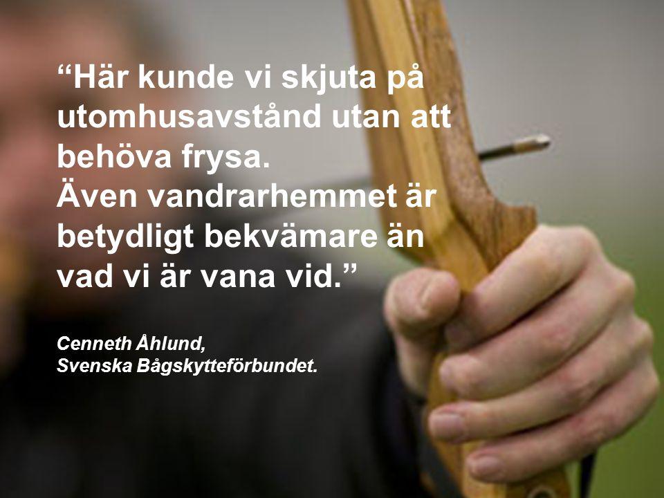 """""""Här kunde vi skjuta på utomhusavstånd utan att behöva frysa. Även vandrarhemmet är betydligt bekvämare än vad vi är vana vid."""" Cenneth Åhlund, Svensk"""