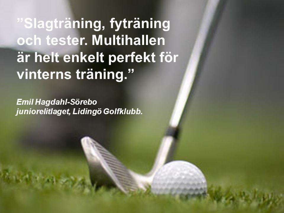 """""""Slagträning, fyträning och tester. Multihallen är helt enkelt perfekt för vinterns träning."""" Emil Hagdahl-Sörebo juniorelitlaget, Lidingö Golfklubb."""