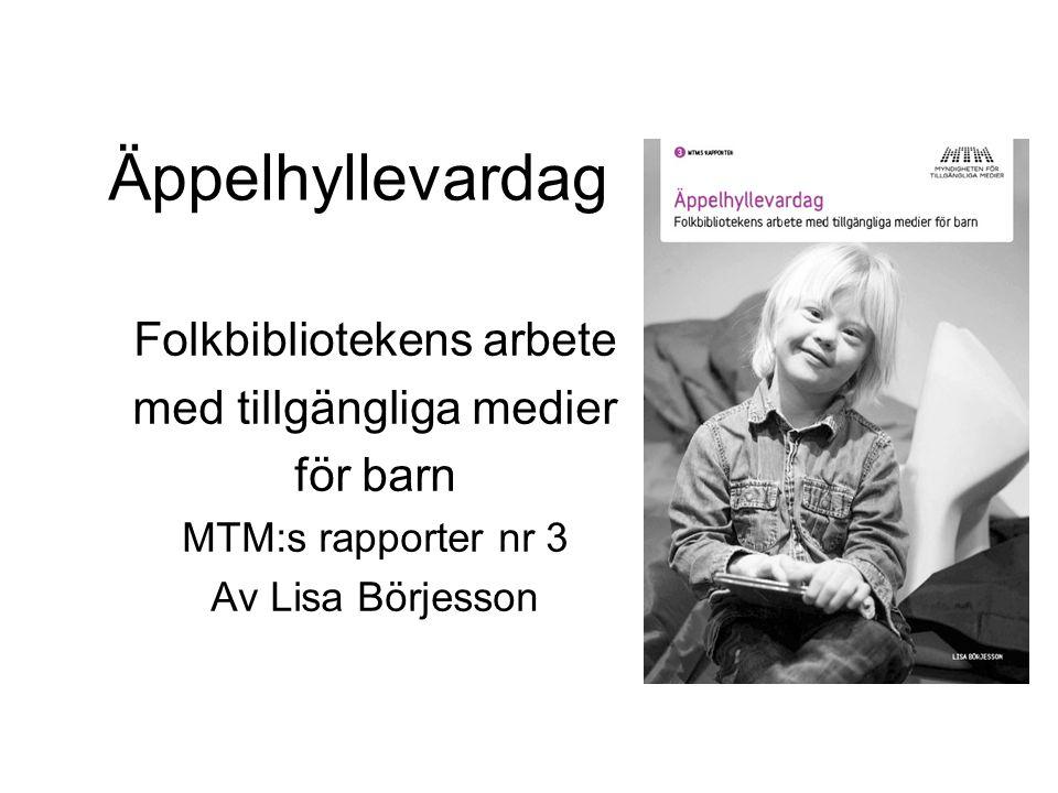 Äppelhyllevardag Folkbibliotekens arbete med tillgängliga medier för barn MTM:s rapporter nr 3 Av Lisa Börjesson
