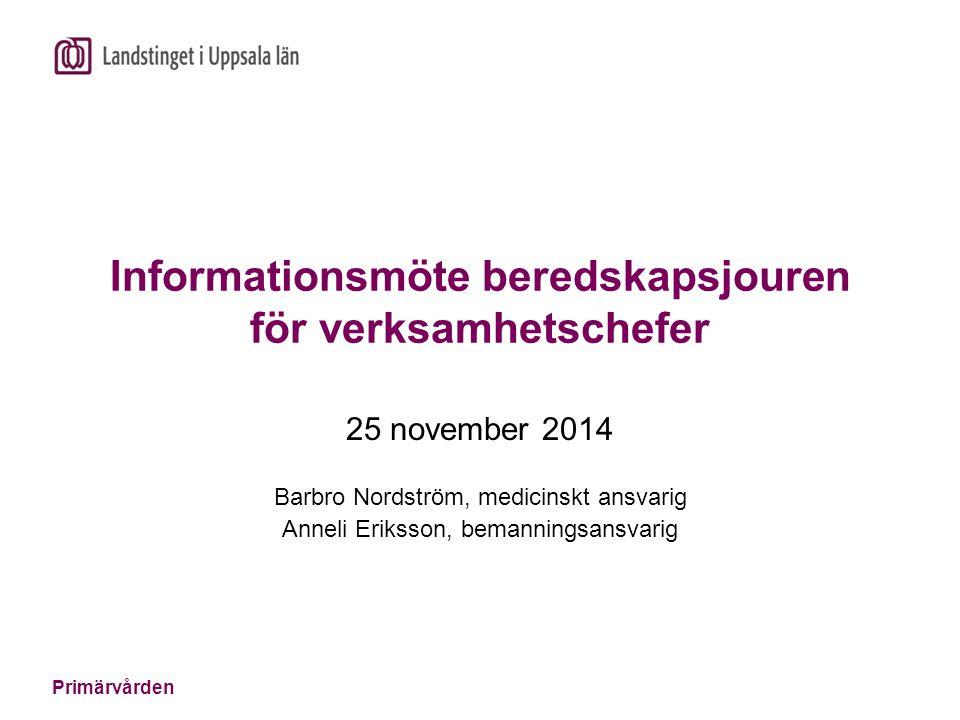 Primärvården Informationsmöte beredskapsjouren för verksamhetschefer 25 november 2014 Barbro Nordström, medicinskt ansvarig Anneli Eriksson, bemanning