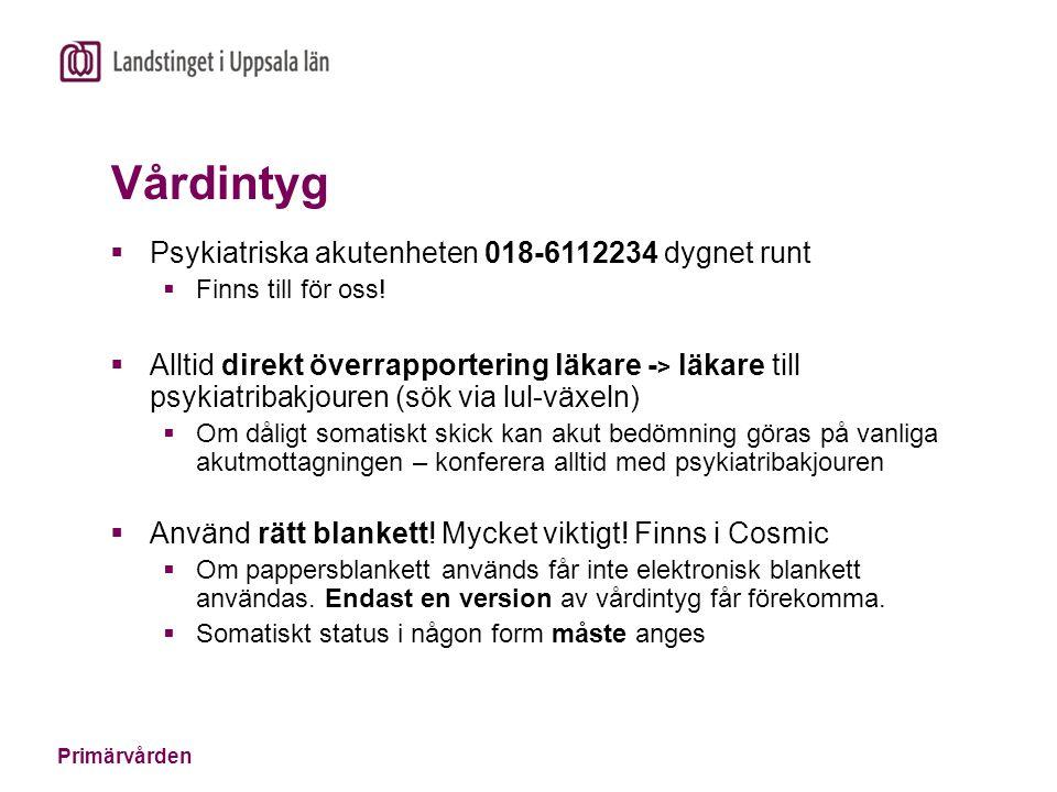 Primärvården Vårdintyg  Psykiatriska akutenheten 018-6112234 dygnet runt  Finns till för oss!  Alltid direkt överrapportering läkare - > läkare til