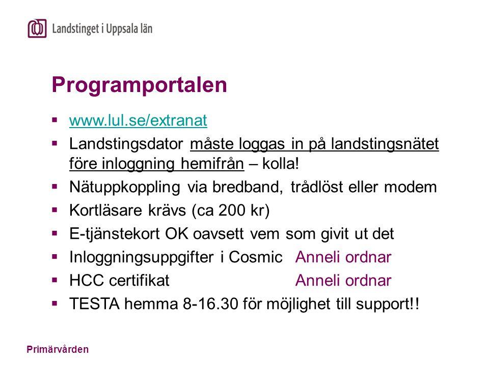 Primärvården Programportalen  www.lul.se/extranat www.lul.se/extranat  Landstingsdator måste loggas in på landstingsnätet före inloggning hemifrån – kolla.