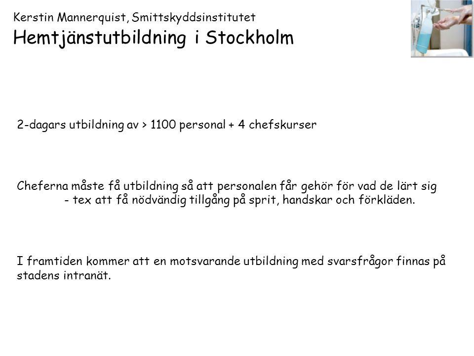 Kerstin Mannerquist, Smittskyddsinstitutet Hemtjänstutbildning i Stockholm 2-dagars utbildning av > 1100 personal + 4 chefskurser Cheferna måste få ut