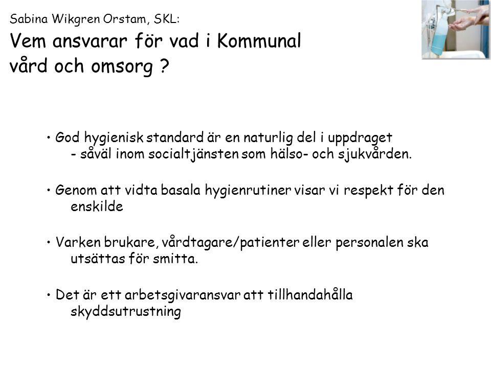 Sabina Wikgren Orstam, SKL: Vem ansvarar för vad i Kommunal vård och omsorg ? God hygienisk standard är en naturlig del i uppdraget - såväl inom socia