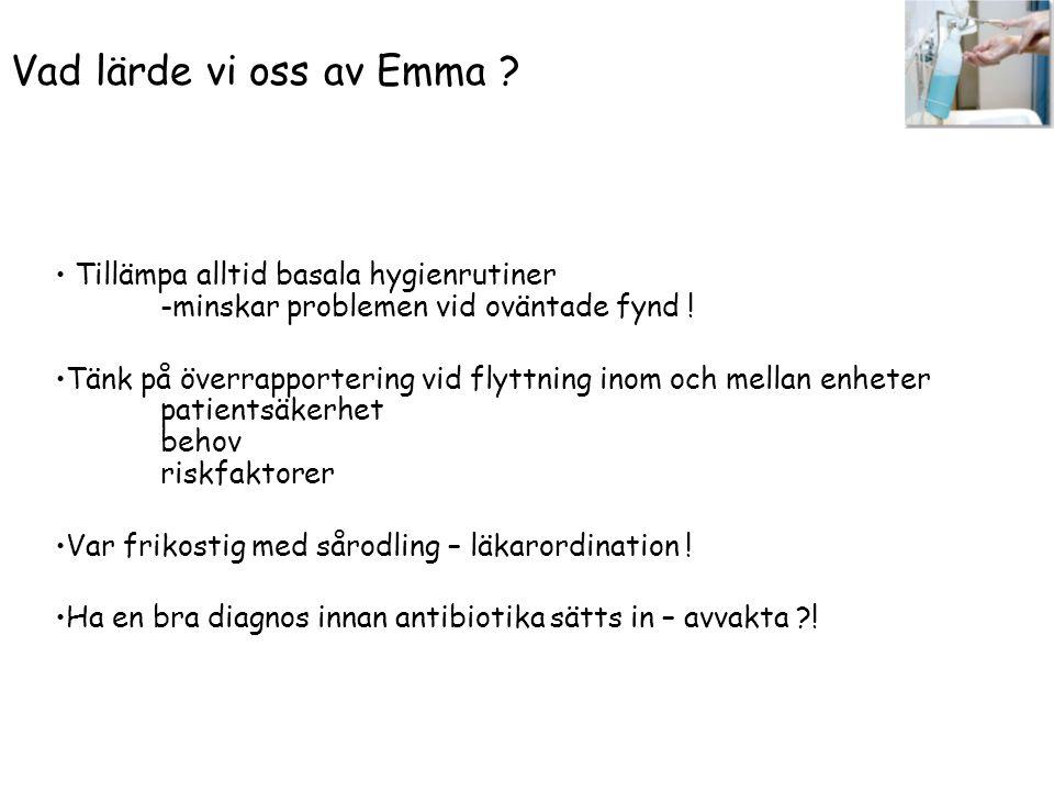 Vad lärde vi oss av Emma ? Tillämpa alltid basala hygienrutiner -minskar problemen vid oväntade fynd ! Tänk på överrapportering vid flyttning inom och