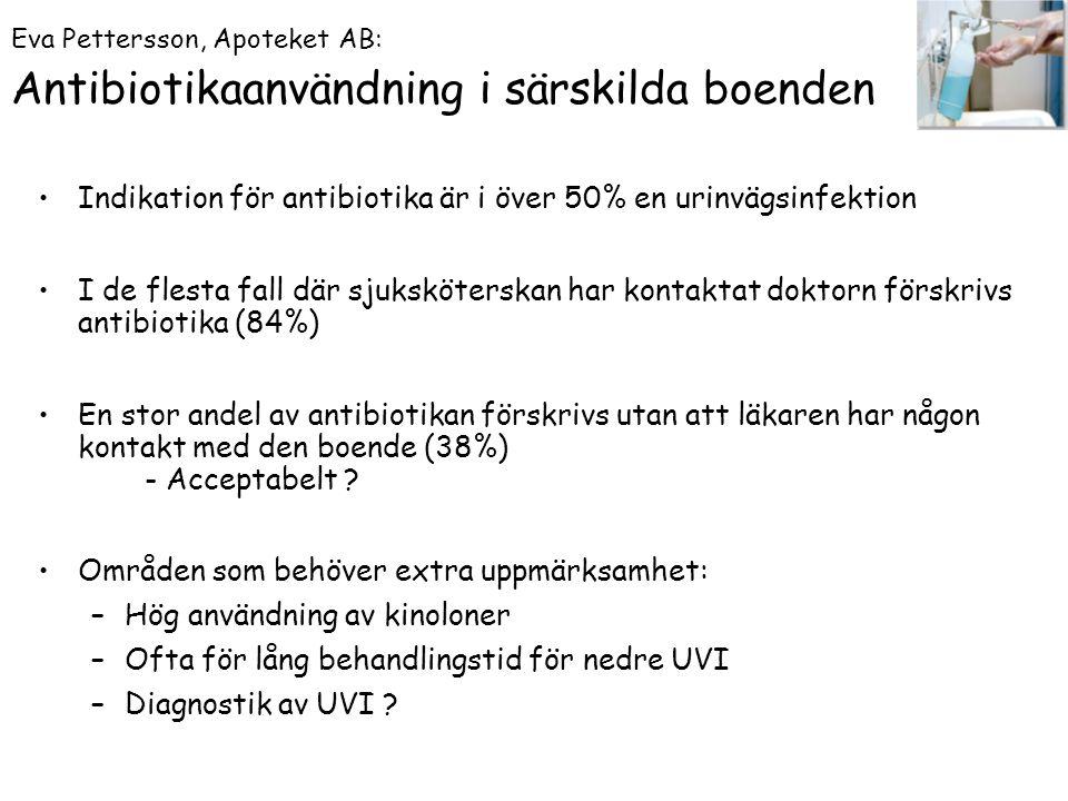 Eva Pettersson, Apoteket AB: Antibiotikaanvändning i särskilda boenden Indikation för antibiotika är i över 50% en urinvägsinfektion I de flesta fall