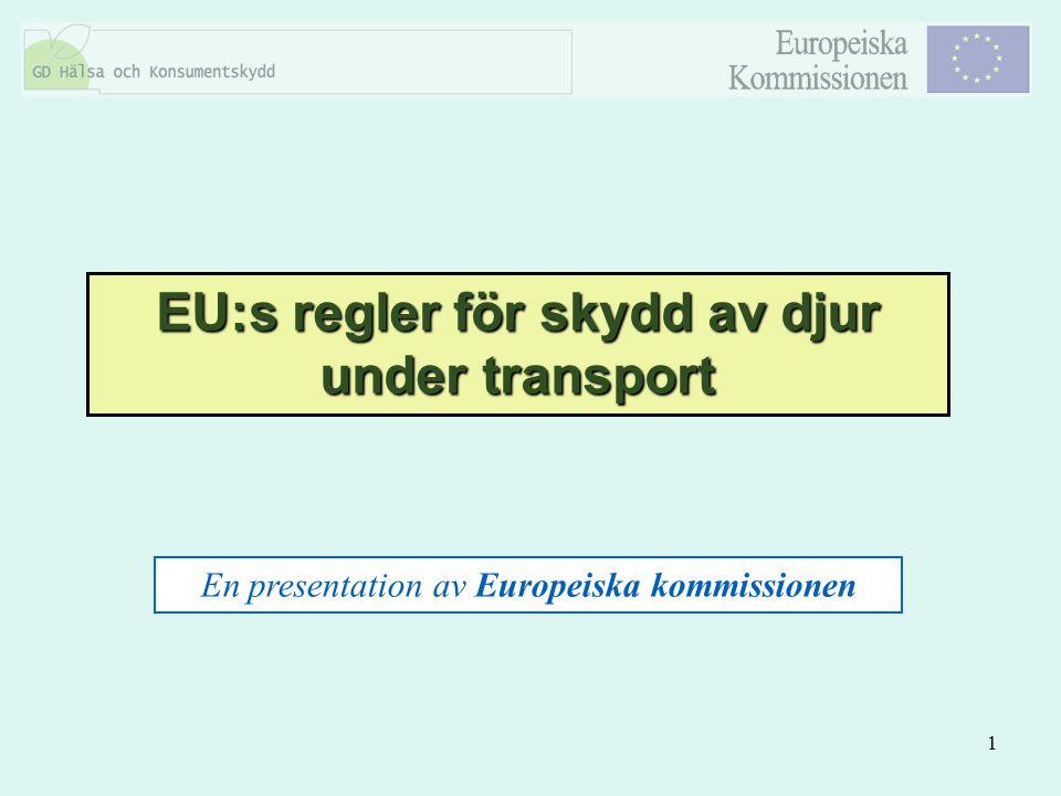 1 EU:s regler för skydd av djur under transport En presentation av Europeiska kommissionen