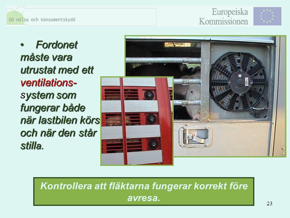 23 Fordonet måste vara utrustat med ett ventilations- system som fungerar både när lastbilen körs och när den står still a. Fordonet måste vara utrust