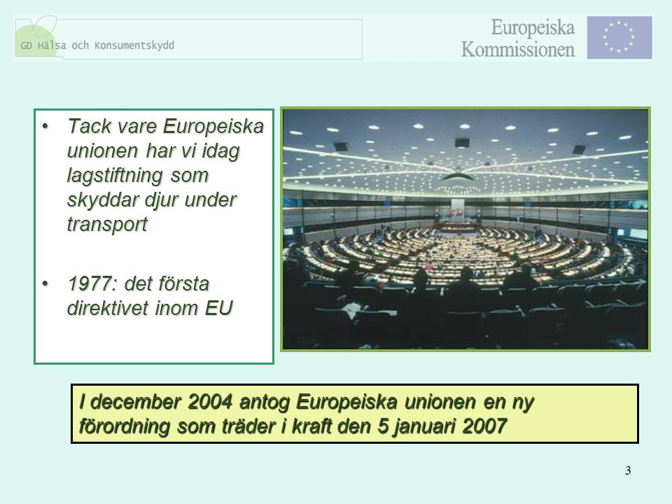 3 Tack vare Europeiska unionen har vi idag lagstiftning som skyddar djur under transportTack vare Europeiska unionen har vi idag lagstiftning som skyd