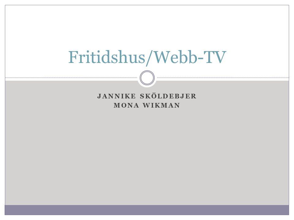 JANNIKE SKÖLDEBJER MONA WIKMAN Fritidshus/Webb-TV