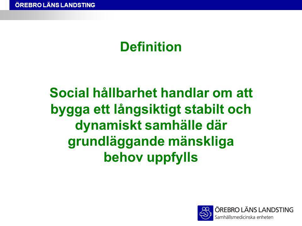 ÖREBRO LÄNS LANDSTING Definition Social hållbarhet handlar om att bygga ett långsiktigt stabilt och dynamiskt samhälle där grundläggande mänskliga behov uppfylls