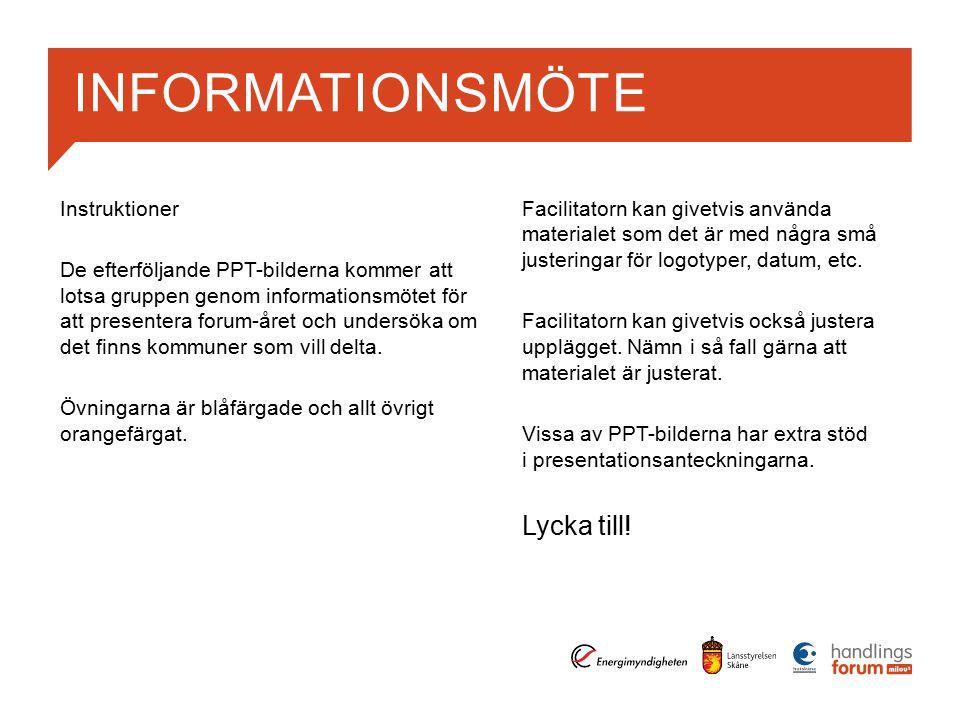 INFORMATIONSMÖTE Instruktioner De efterföljande PPT-bilderna kommer att lotsa gruppen genom informationsmötet för att presentera forum-året och undersöka om det finns kommuner som vill delta.