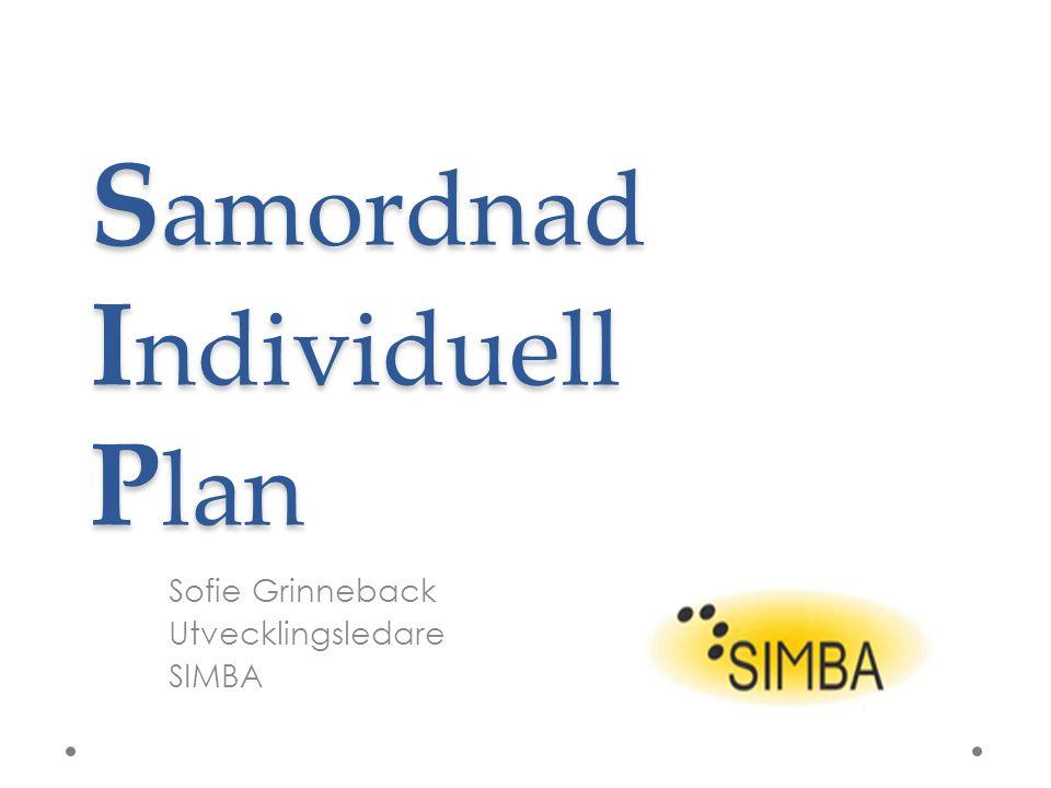 S amordnad I ndividuell P lan Sofie Grinneback Utvecklingsledare SIMBA