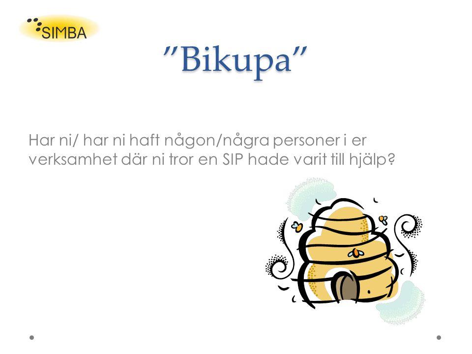 """""""Bikupa"""" Har ni/ har ni haft någon/några personer i er verksamhet där ni tror en SIP hade varit till hjälp?"""