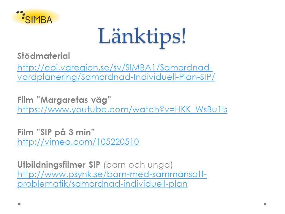 """Länktips! Stödmaterial http://epi.vgregion.se/sv/SIMBA1/Samordnad- vardplanering/Samordnad-Individuell-Plan-SIP/ Film """"Margaretas väg"""" https://www.you"""