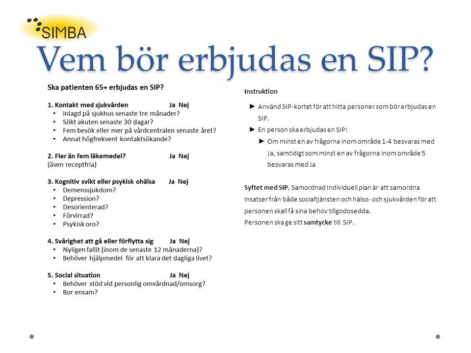 Vem bör erbjudas en SIP? Instruktion ► Använd SIP-kortet för att hitta personer som bör erbjudas en SIP. ► En person ska erbjudas en SIP: ► Om minst e