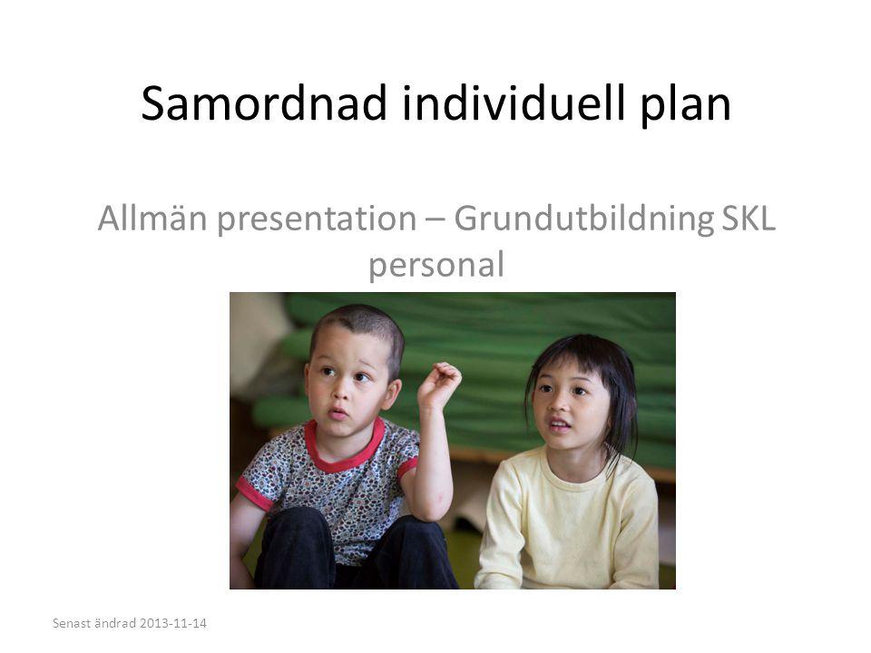 Samordnad individuell plan Allmän presentation – Grundutbildning SKL personal Senast ändrad 2013-11-14
