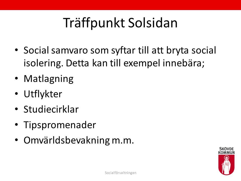 Träffpunkt Solsidan Social samvaro som syftar till att bryta social isolering. Detta kan till exempel innebära; Matlagning Utflykter Studiecirklar Tip