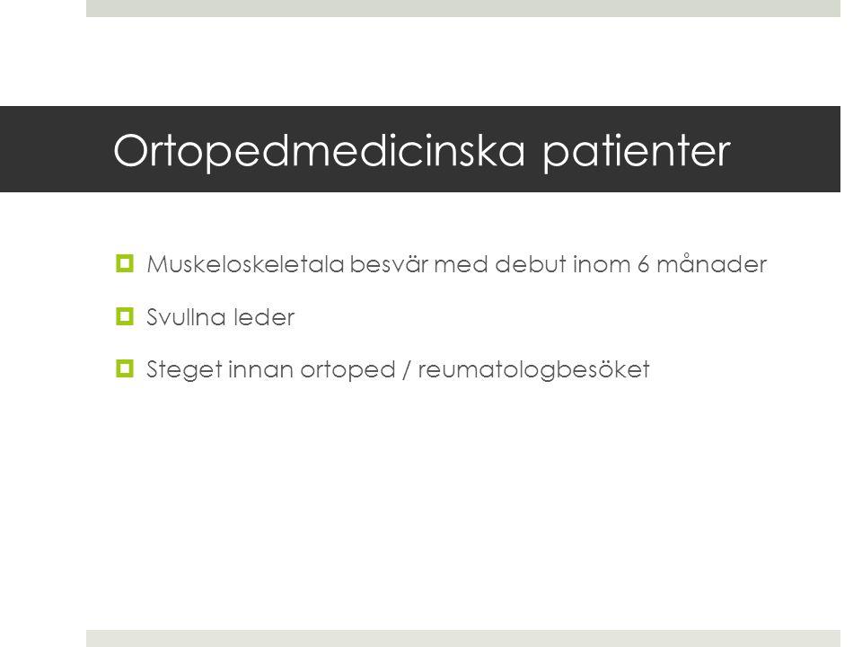 Ortopedmedicinska patienter  Muskeloskeletala besvär med debut inom 6 månader  Svullna leder  Steget innan ortoped / reumatologbesöket
