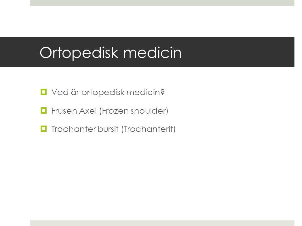 Ortopedisk medicin  Vad är ortopedisk medicin?  Frusen Axel (Frozen shoulder)  Trochanter bursit (Trochanterit)
