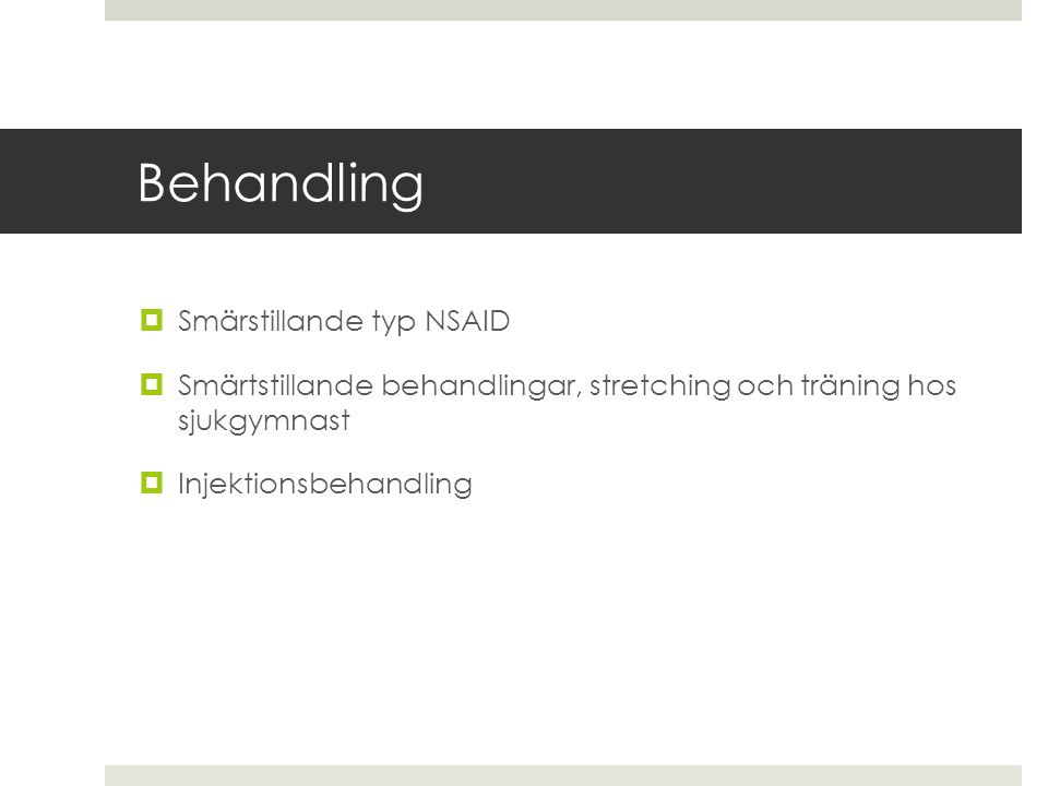 Behandling  Smärstillande typ NSAID  Smärtstillande behandlingar, stretching och träning hos sjukgymnast  Injektionsbehandling