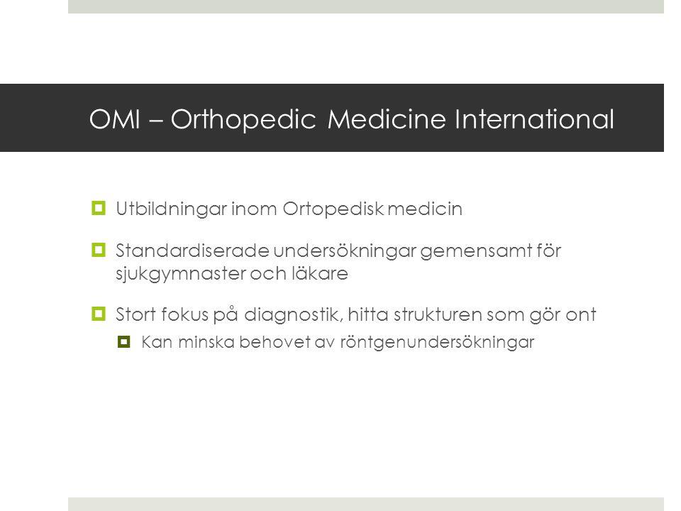 OMI – Orthopedic Medicine International  Utbildningar inom Ortopedisk medicin  Standardiserade undersökningar gemensamt för sjukgymnaster och läkare