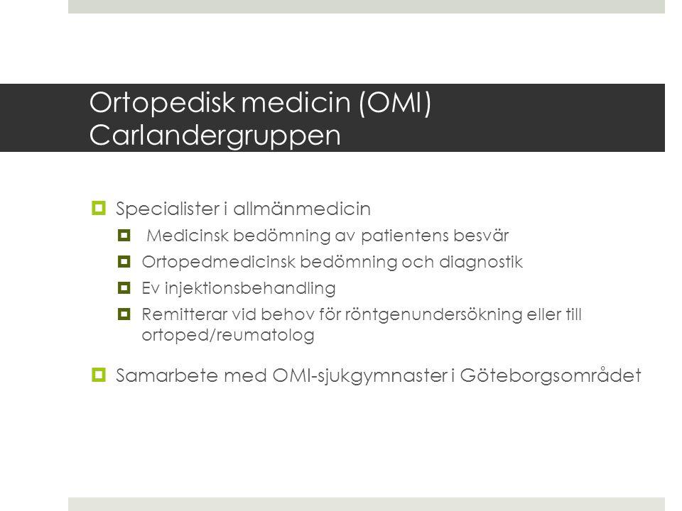 Ortopedisk medicin (OMI) Carlandergruppen  Specialister i allmänmedicin  Medicinsk bedömning av patientens besvär  Ortopedmedicinsk bedömning och d