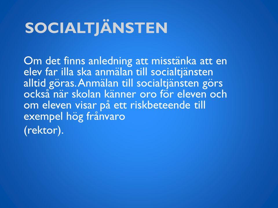 SOCIALTJÄNSTEN Om det finns anledning att misstänka att en elev far illa ska anmälan till socialtjänsten alltid göras.