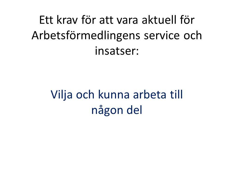 Ett krav för att vara aktuell för Arbetsförmedlingens service och insatser: Vilja och kunna arbeta till någon del