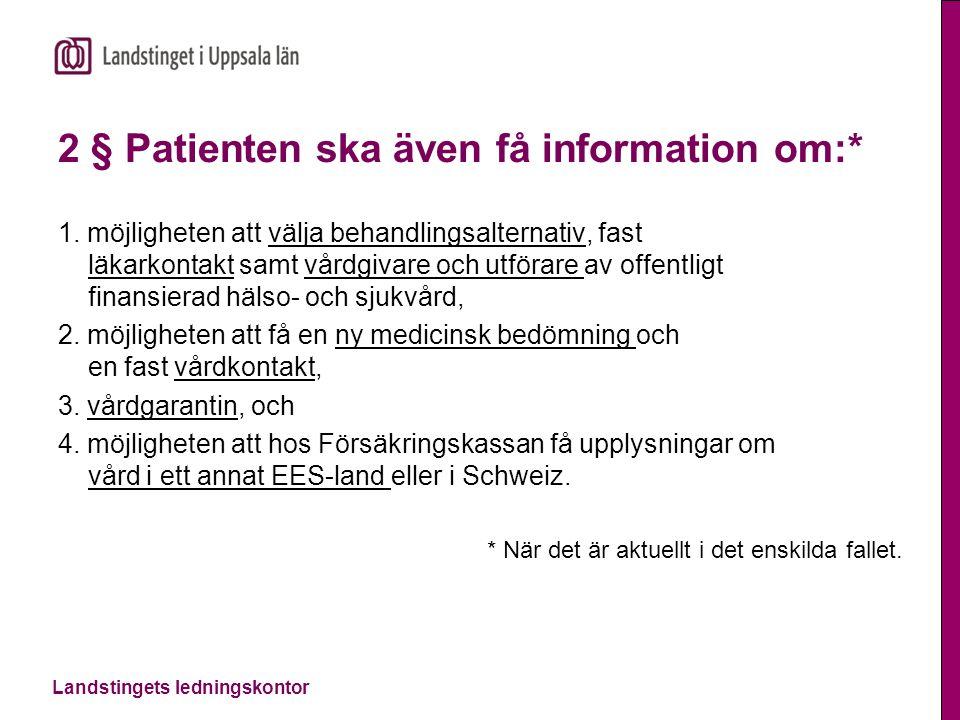 Landstingets ledningskontor 2 § Patienten ska även få information om:* 1.