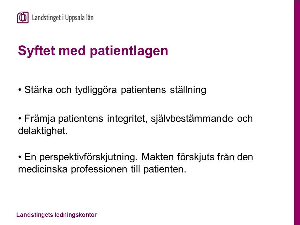 Landstingets ledningskontor Syftet med patientlagen Stärka och tydliggöra patientens ställning Främja patientens integritet, självbestämmande och delaktighet.