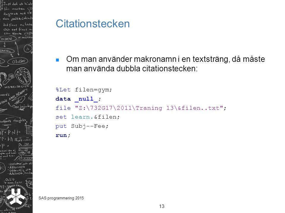 Citationstecken Om man använder makronamn i en textsträng, då måste man använda dubbla citationstecken: %Let filen=gym; data _null_; file