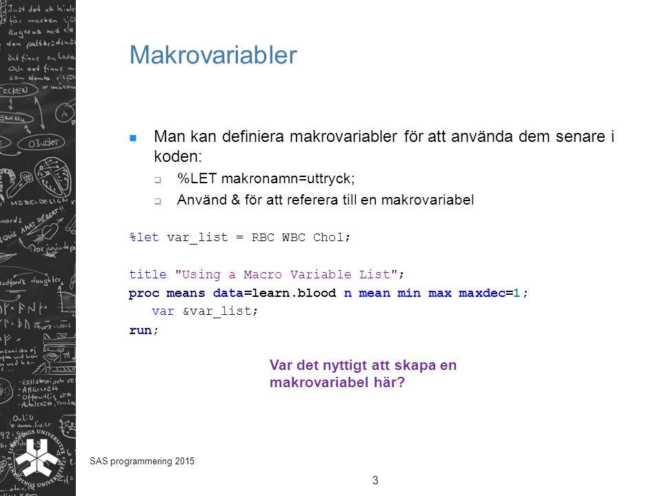 Makrovariabler Man kan definiera makrovariabler för att använda dem senare i koden:  %LET makronamn=uttryck;  Använd & för att referera till en makr