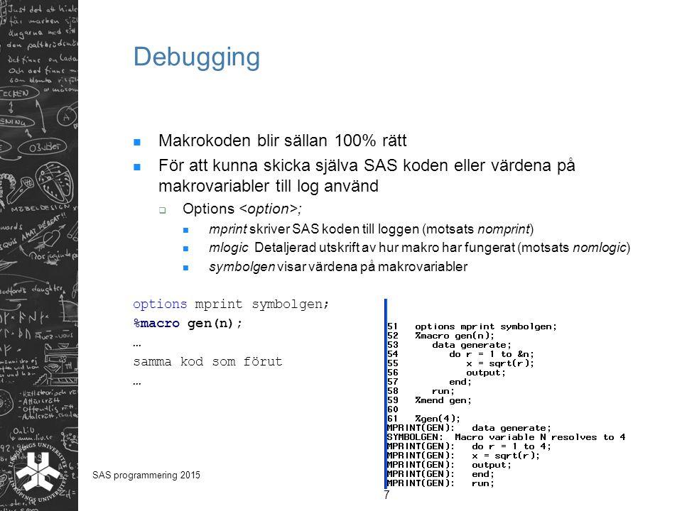 Debugging Makrokoden blir sällan 100% rätt För att kunna skicka själva SAS koden eller värdena på makrovariabler till log använd  Options ; mprint sk