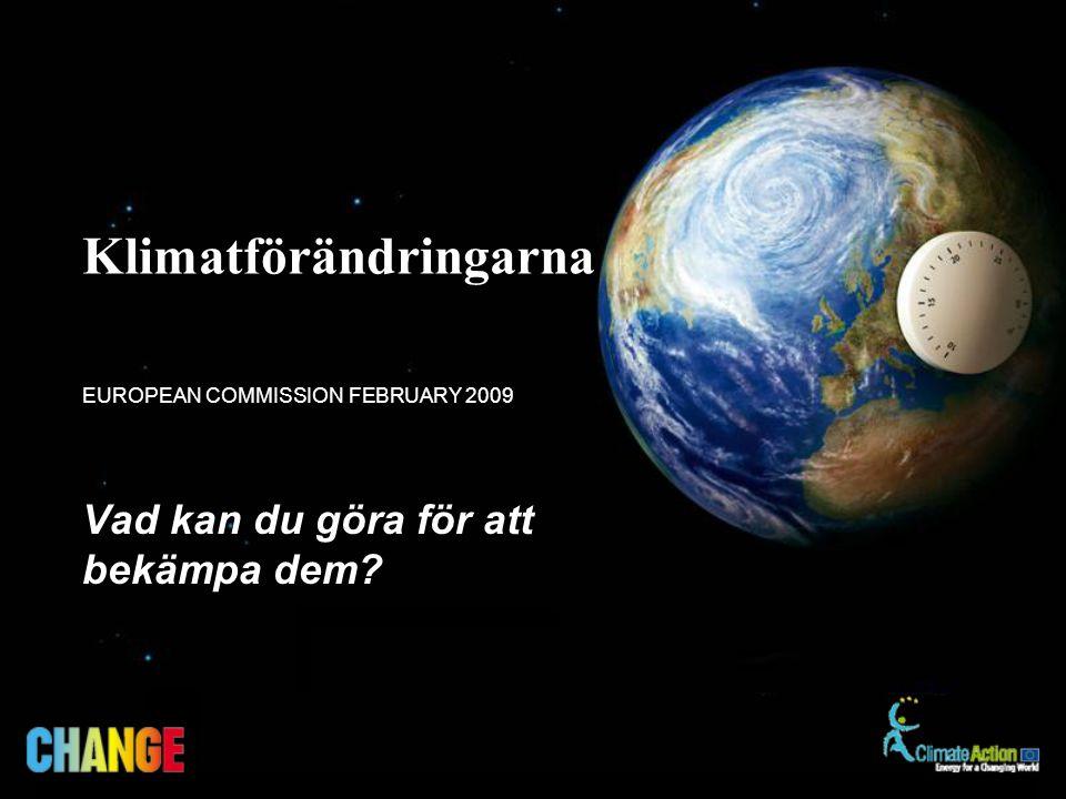 Vad kan du göra för att bekämpa dem? EUROPEAN COMMISSION FEBRUARY 2009 Klimatförändringarna