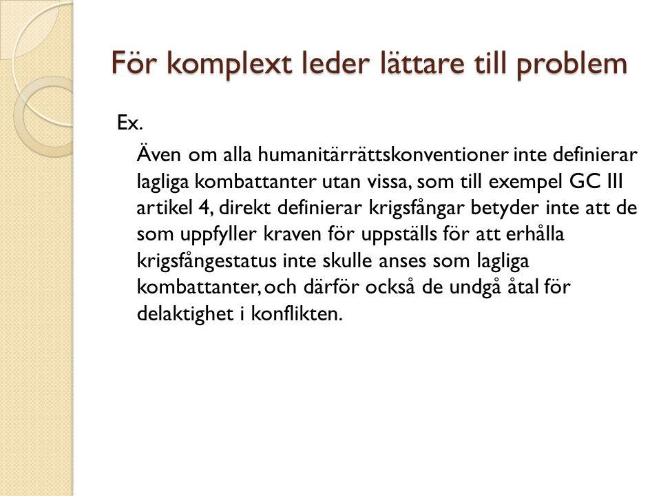 För komplext leder lättare till problem Ex. Även om alla humanitärrättskonventioner inte definierar lagliga kombattanter utan vissa, som till exempel