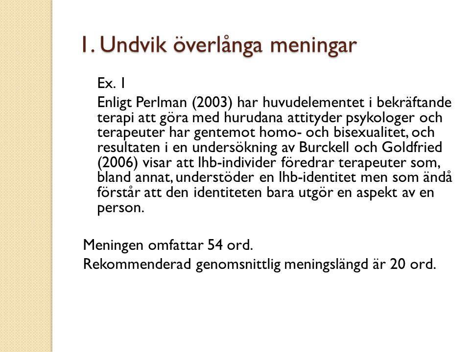 1. Undvik överlånga meningar Ex. 1 Enligt Perlman (2003) har huvudelementet i bekräftande terapi att göra med hurudana attityder psykologer och terape