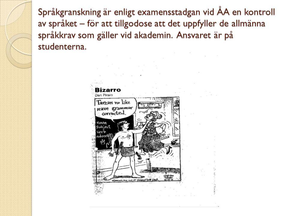 Språkgranskning är enligt examensstadgan vid ÅA en kontroll av språket – för att tillgodose att det uppfyller de allmänna språkkrav som gäller vid aka