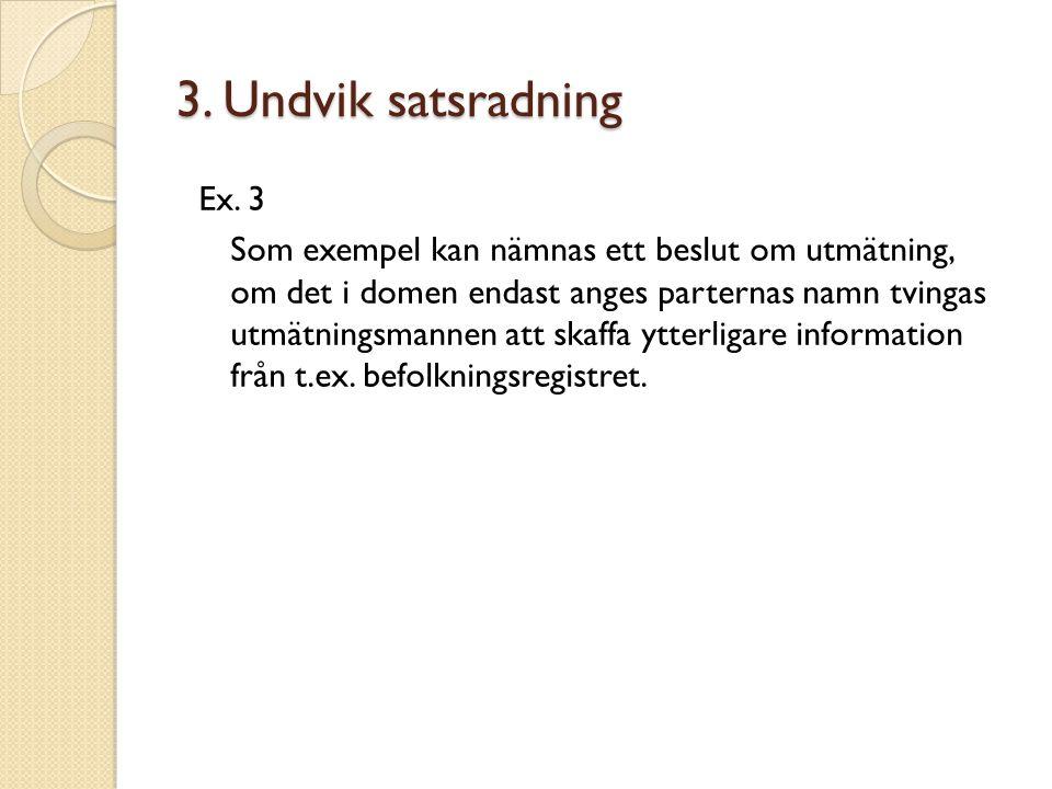 3. Undvik satsradning Ex. 3 Som exempel kan nämnas ett beslut om utmätning, om det i domen endast anges parternas namn tvingas utmätningsmannen att sk