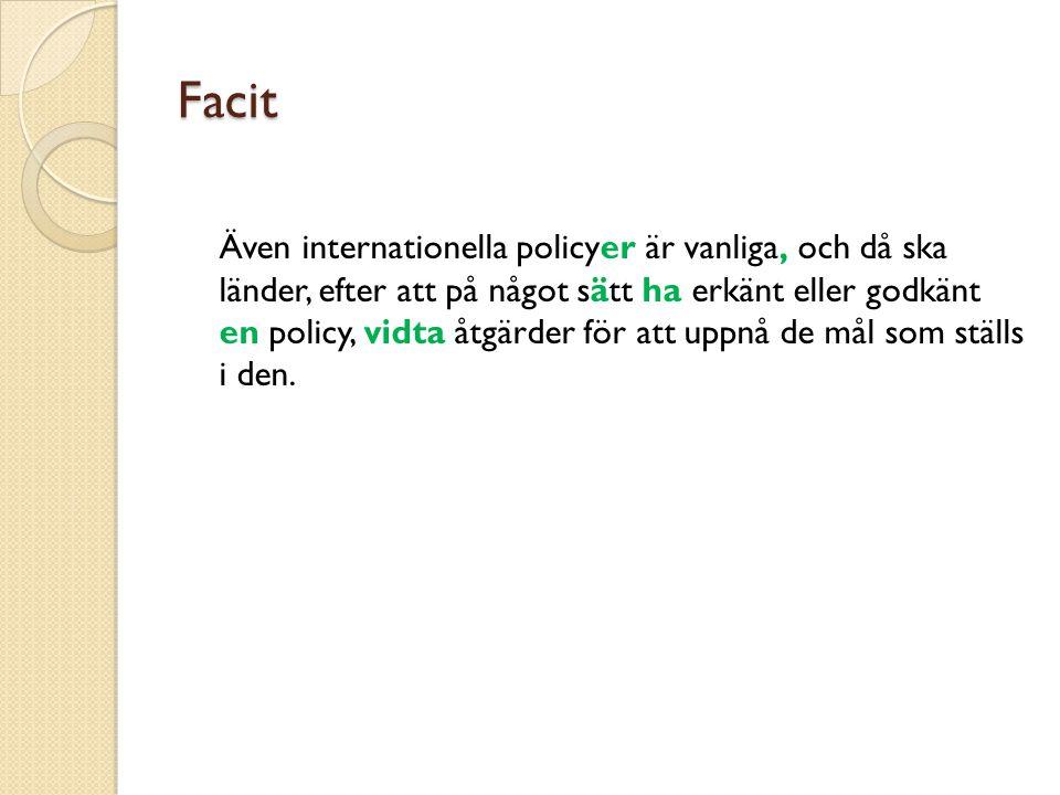Facit Även internationella policyer är vanliga, och då ska länder, efter att på något sätt ha erkänt eller godkänt en policy, vidta åtgärder för att u
