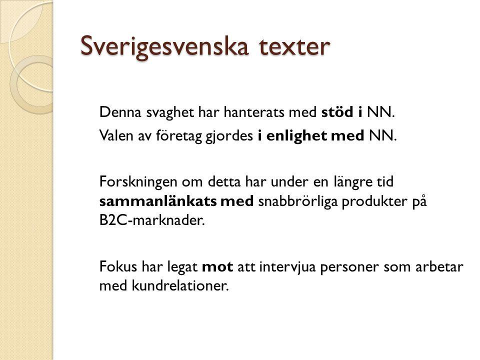 Sverigesvenska texter Denna svaghet har hanterats med stöd i NN. Valen av företag gjordes i enlighet med NN. Forskningen om detta har under en längre