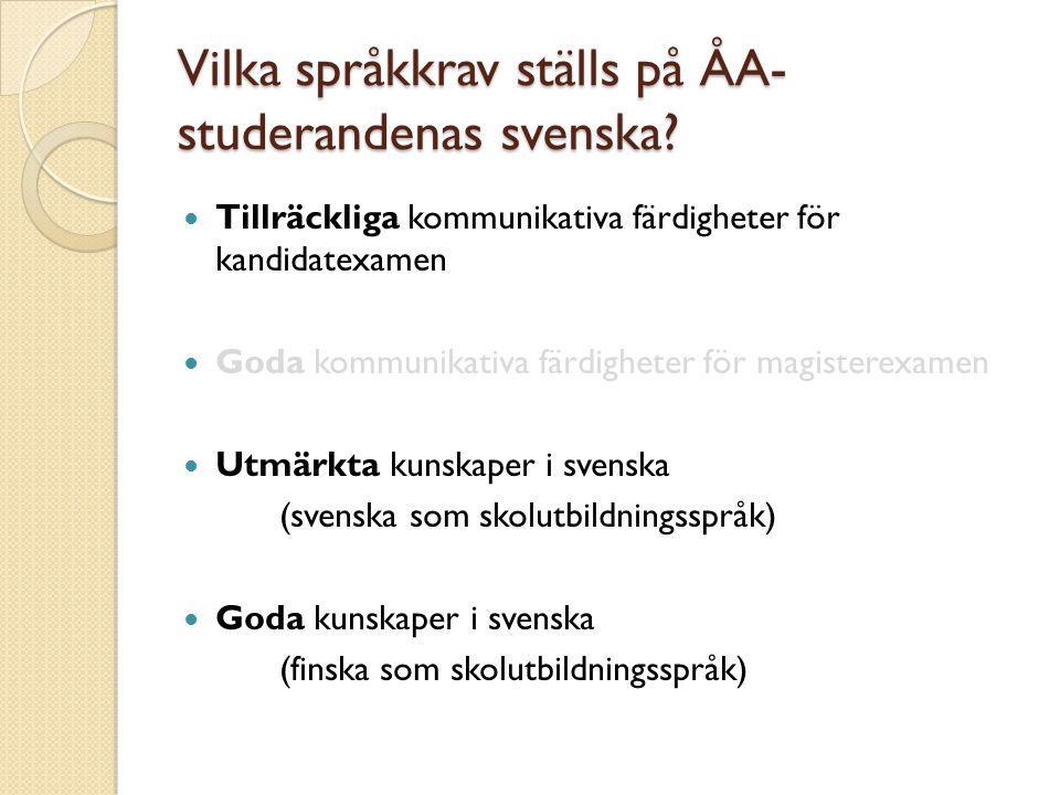 Vilka språkkrav ställs på ÅA- studerandenas svenska? Tillräckliga kommunikativa färdigheter för kandidatexamen Goda kommunikativa färdigheter för magi