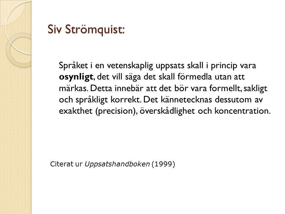 Siv Strömquist: Språket i en vetenskaplig uppsats skall i princip vara osynligt, det vill säga det skall förmedla utan att märkas. Detta innebär att d