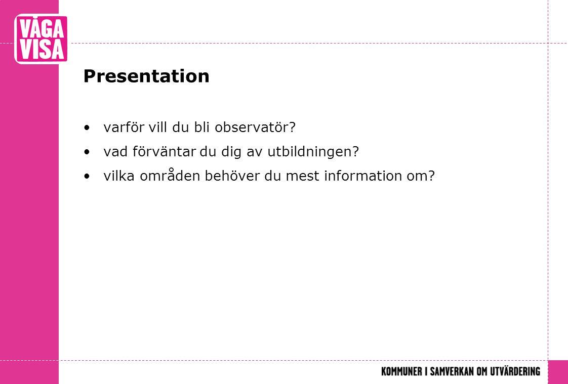 Presentation varför vill du bli observatör? vad förväntar du dig av utbildningen? vilka områden behöver du mest information om?