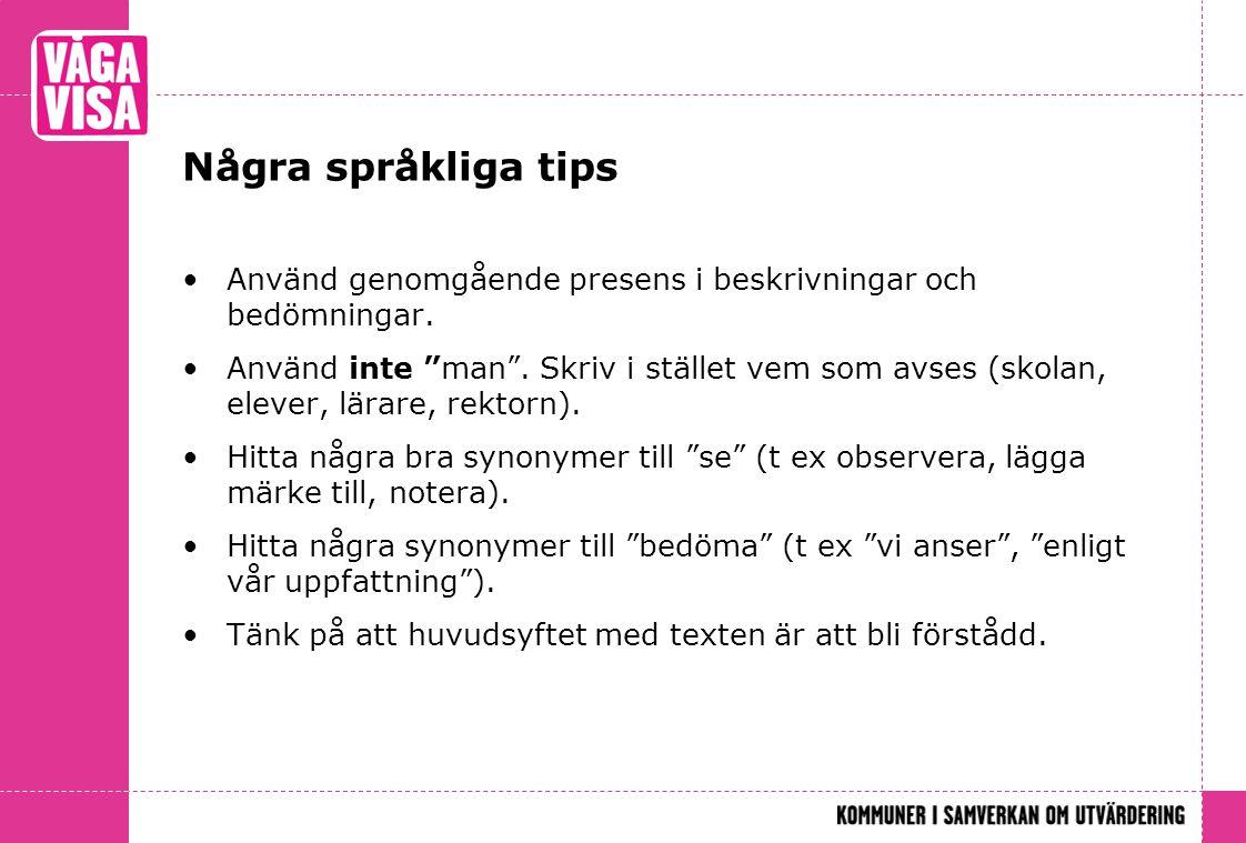 """Några språkliga tips Använd genomgående presens i beskrivningar och bedömningar. Använd inte """"man"""". Skriv i stället vem som avses (skolan, elever, lär"""