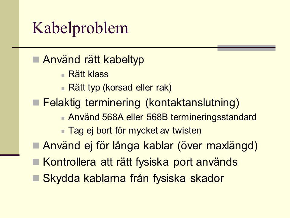Kabelproblem Använd rätt kabeltyp Rätt klass Rätt typ (korsad eller rak) Felaktig terminering (kontaktanslutning) Använd 568A eller 568B termineringsstandard Tag ej bort för mycket av twisten Använd ej för långa kablar (över maxlängd) Kontrollera att rätt fysiska port används Skydda kablarna från fysiska skador