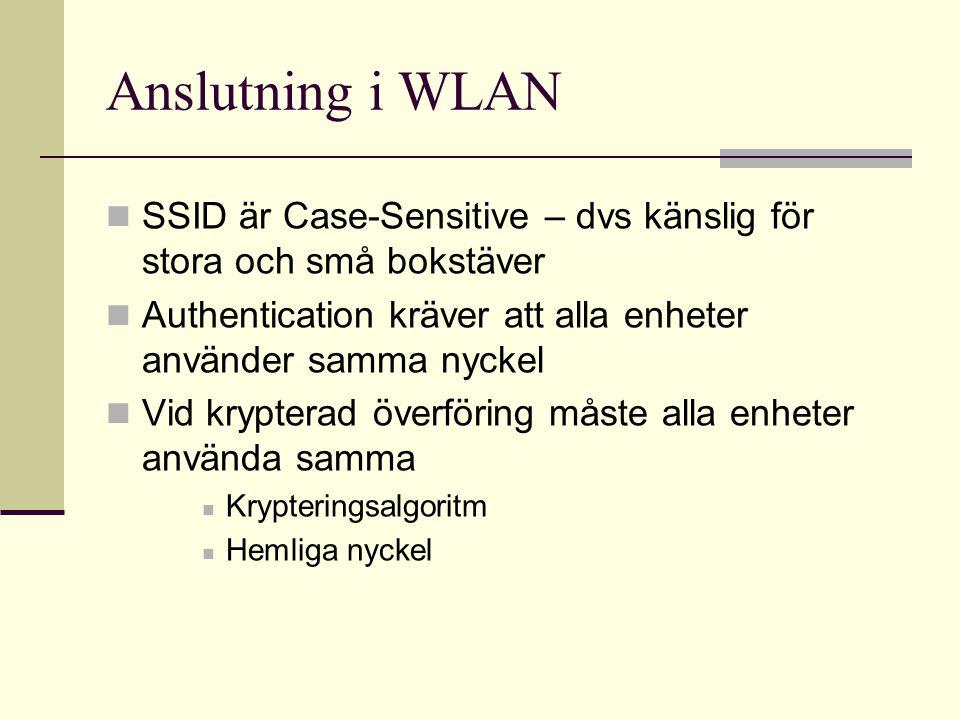 Anslutning i WLAN SSID är Case-Sensitive – dvs känslig för stora och små bokstäver Authentication kräver att alla enheter använder samma nyckel Vid krypterad överföring måste alla enheter använda samma Krypteringsalgoritm Hemliga nyckel