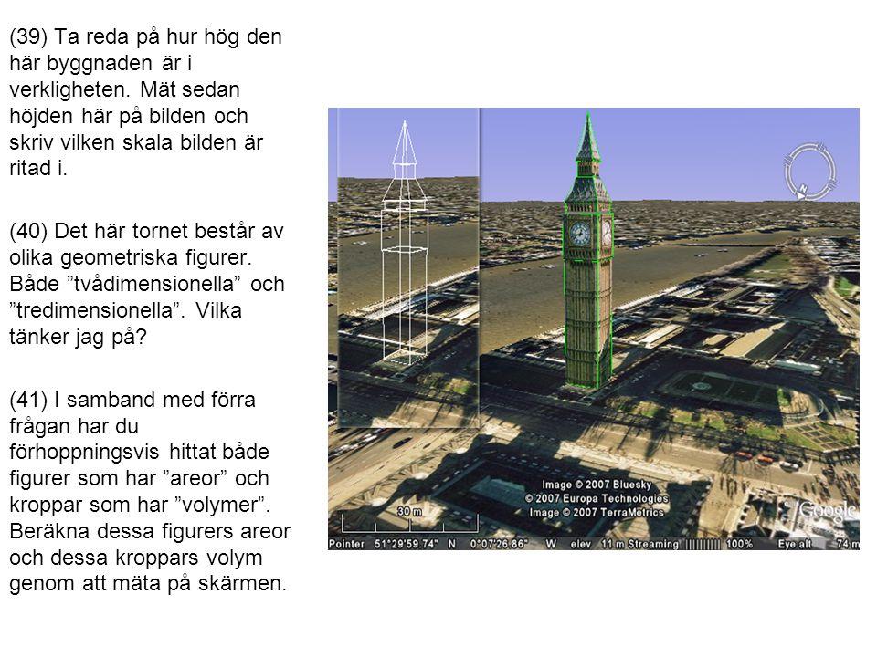 (39) Ta reda på hur hög den här byggnaden är i verkligheten.